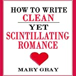 How to Write Clean Yet Scintillating Romance | Mary Gray