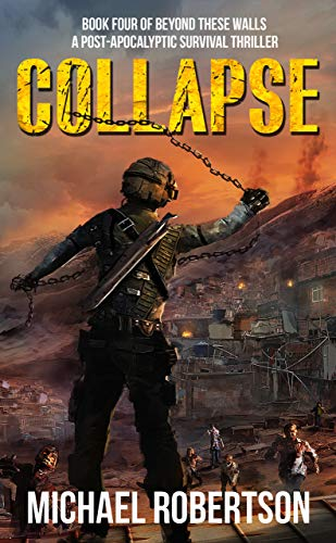 Collapse: Book four of Beyond These Walls - A Post-Apocalyptic Survival Thriller by [Robertson, Michael]