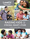 img - for LoveEd Parent Guide: Raising Kids That Are Strong, Smart & Pure book / textbook / text book