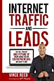 Internet Traffic & Leads: The Past, Present And Future Of Internet Marketing For Entrepreneurs Who Want To Win