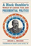 img - for A Black Gambler?s World of Liquor, Vice, and Presidential Politics: William Thomas Scott of Illinois, 1839?1917 by Bruce L. Mouser (2014-10-30) book / textbook / text book