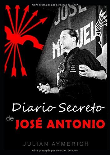 DIARIO SECRETO DE JOSE ANTONIO (Spanish Edition) [Julian Aymerich] (Tapa Blanda)