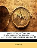 Jahresbericht Ãœber Die Fortschritte Der Klassischen Altertumswissenschaft, Volume 106, Anonymous and Anonymous, 1147133077