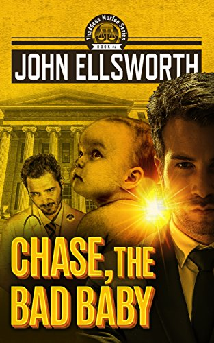 Babys Friends Birth Record - Chase, the Bad Baby: A Legal Thriller (Thaddeus Murfee Legal Thriller Series Book 4)