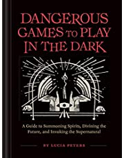 Dangerous Games to Play in the Dark: (Adult Night Games, Midnight Games, Sleepover Activities, Magic & Illusions Books)