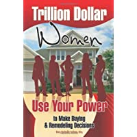 Trillion Dollar Women: Use Your Power to Make Buying & Remodeling Decisions
