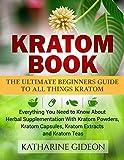 Kratom: Kratom Book: The Ultimate Beginners Guide