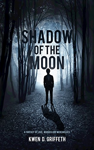 Shadow of the Moon: A Fantasy of Love, Murder and Werewolves by [Griffeth, Kwen]
