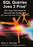 SQL Queries Joes 2 Pros: SQL Query Techniques For Microsoft SQL Server 2008, Volume 2 (SQL Exam Prep)