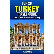 Top 20 Places to Visit in Turkey - Top 20 Turkey Travel Guide (Includes Istanbul, Cappadocia, Ephesus, Antalya, Oludeniz, Bodrum, Ankara, & More) (Europe Travel Series Book 29)