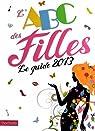 L'ABC des filles : Le guide 2013 par Colle