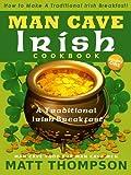 The Man Cave Irish Cookbook: How To Make A Traditional Irish Breakfast In The Man Cave (The Man Cave Irish Cookbook Series 1)