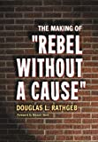 The Making of Rebel Without a Cause by Douglas L. Rathgeb (2004-09-24)