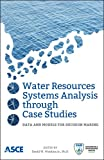 Water Resources Systems Analysis through Case Studies: Data and Models for Decision Making