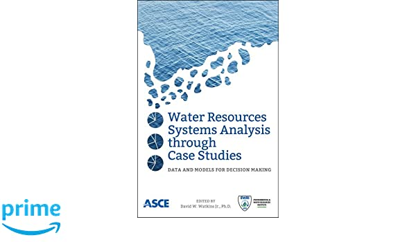 Water resources systems analysis through case studies : data and models for decision making
