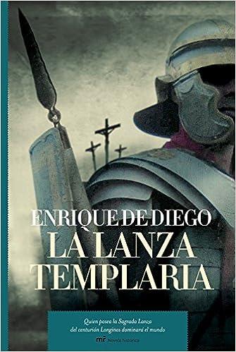 La lanza templaria: Quien posea la Sagrada Lanza del