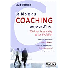 La bible du coaching aujourd'hui: Tout sur le coaching et son évolution
