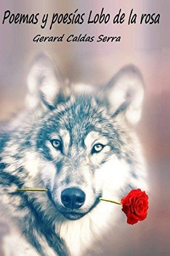 Poemas y poesías Lobo de la rosa: Primera antología de Lobo de la rosa (Spanish Edition)