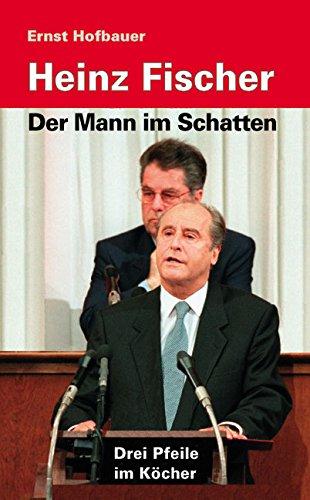 Heinz Fischer - Der Mann im Schatten: Drei Pfeile im Köcher