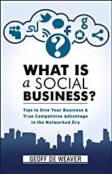 What is a Social Business? Tips and Framework to Give Your Business a True Competitive Advantage in the Networked Era