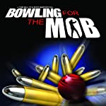 Bowling for the Mob: A True Story of Depravity |  Eyes Wide Open
