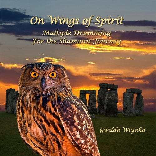 On Wings of Spirit: Multiple Drumming For the Shamanic Journey