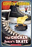 The Chicken Doesn't Skate, Gordon Korman, 0545289254