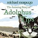 The Amazing Story of Adolphus Tips Hörbuch von Michael Morpurgo Gesprochen von: Jenny Agutter, Michael Morpurgo