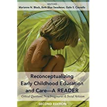 Reconceptualizing Early Childhood Education and CareA Reader: Critical Questions, New Imaginaries and Social Activism, Second Edition (Childhood Studies Book 7)