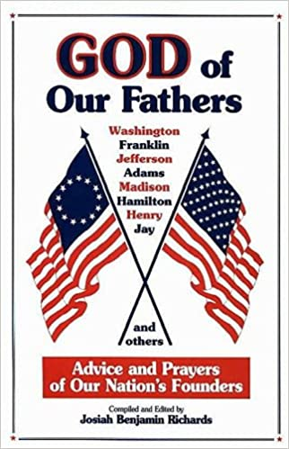 God of our fathers advice and prayers of our nations founders god of our fathers advice and prayers of our nations founders josiah b richards 9780964367913 amazon books thecheapjerseys Images