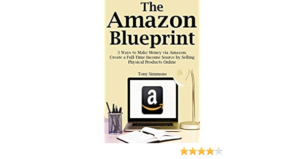 Amazon the amazon blueprint 3 ways to make money via amazon amazon the amazon blueprint 3 ways to make money via amazon create a full time income source by selling physical products online ebook tony simmons malvernweather Gallery