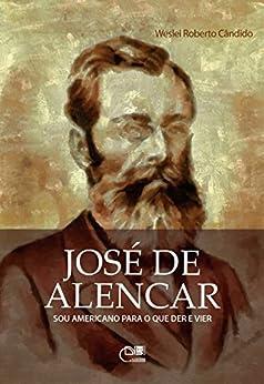 José de Alencar: sou americano para o que der e vier por [Cândido, Weslei Roberto]