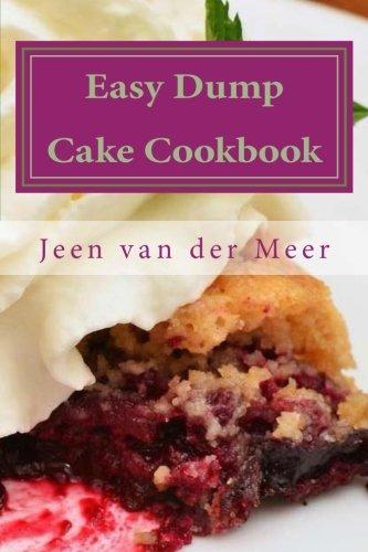Easy Dump Cake Cookbook: 20 Amazing Dump Cake Recipes ebook