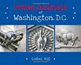 Urban Animals of Washington, D. C., Isabel Hill, 1595726594