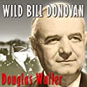 Wild Bill Donovan: The Spymaster Who Created the OSS and Modern American Espionage Audiobook by Douglas Waller Narrated by Johnny Heller