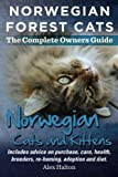 Norwegian Forest Cats and Kittens. The Complete Owners Guide.: Includes advice on purchase, care, health, breeders, re-homing, adoption and diet.