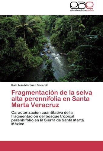 Fragmentación de la selva alta perennifolia en  Santa Marta Veracruz: Caracterización cuantitativa de la fragmentación del bosque tropical ... de Santa Marta México (Spanish Edition) pdf epub