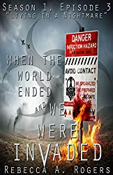 Living in a Nightmare (When the World Ended and We Were Invaded: Season 1, Episode #3)