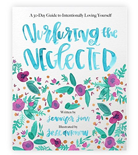 Download Nurturing the Neglected: A 30-Day Guide to Intentionally Loving Yourself PDF