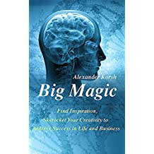 Big Magic: Find Inspiration, Skyrocket Your Creativity to Achieve Success in Life and Business (Simple Guide on How to be More Creative) (Big Magic: Creative ... Life - Book, Paperback, Hardcover Book 1)