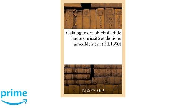 efb50cc441f95 Catalogue Des Objets D'Art de Haute Curiosite Et de Riche Ameublement de  Feu (Arts) (French Edition): Mannheim, Sans Auteur: 9782011888877:  Amazon.com: ...