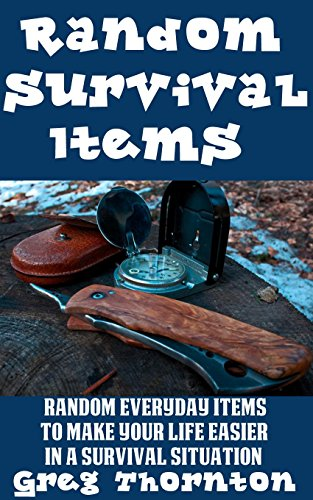 Random Survival Items: Random Everyday Items To Make Your Life Easier In A Survival Situation