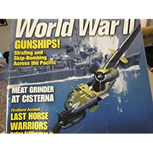 World War II (January 2004): Gunships! Strafing and Skip-Bombing Across the Pacific; Meat Grinder at Cisterna; Last Horse Warriors-Italian Artilleryman in Operation Barbarossa; and More