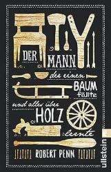 Der Mann, der einen Baum fällte und alles über Holz lernte (German Edition)