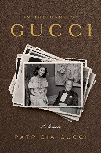 (In the Name of Gucci: A Memoir )