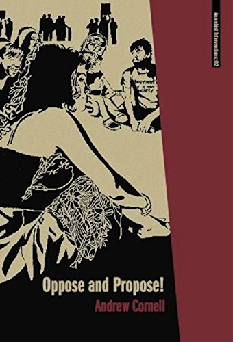 Oppose and Propose: Lessons from Movement for a New Society (Anarchist Interventions)