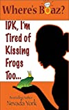 img - for Where's Boaz?: IDK, I'm Tired of Kissing Frogs Too... book / textbook / text book