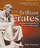 The Brilliant Socrates and the Foundation of Western Philosophy - Biography Books for Kids 9-12 | Children's Biography Books (English Edition)