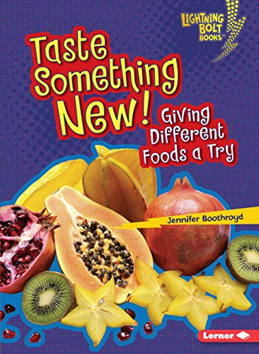 Taste Something New!: Giving Different Foods a Try (Lightning Bolt Books Healthy Eating)