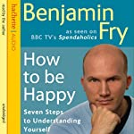 How to Be Happy: Seven Steps to Understanding Yourself | Benjamin Fry